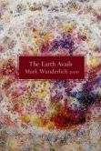 Book Cover Image. Title: The Earth Avails:  Poems, Author: Mark Wunderlich