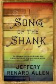 Book Cover Image. Title: Song of the Shank:  A Novel, Author: Jeffery Renard Allen