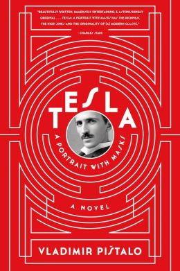 Tesla: A Portrait with Masks: A Novel