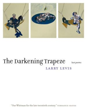 The Darkening Trapeze: Last Poems