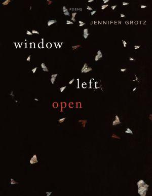 Window Left Open: Poems