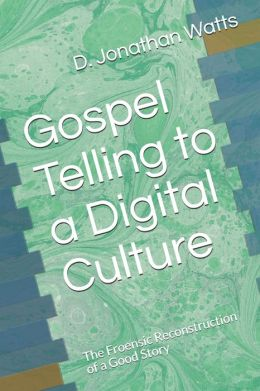 Gospeltelling to a Digital Culture: The Forensic Reconstruction of a Good Story