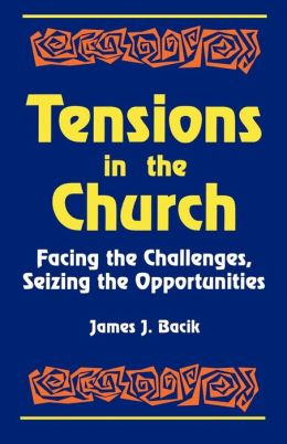 Tensions in the Church: Facing the Challenges, Seizing the Opportunities