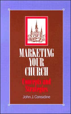 Marketing Your Church: Concepts and Strategies