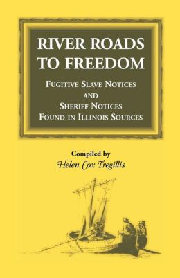 River Roads to Freedom: Fugitive Slave Notices and Sheriff Notices Found in Illinois Sources