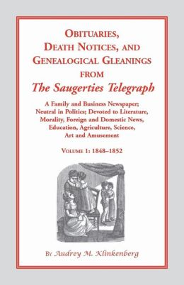 Obituaries, Death Notices and Genealogical Cleanings from the Saugerties Telegraph: 1848-1852, Vol. 1