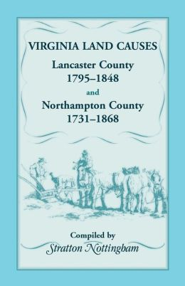 Virginia Land Causes: Lancaster County, 1795-1848 and Northampton County, 1731-1868