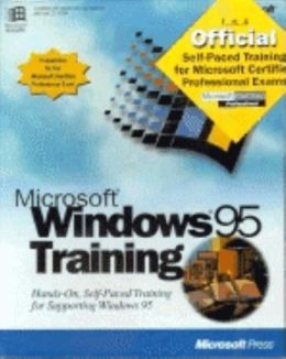 Microsoft Windows 95 Training: Hands-On, Self-Paced Training for Supporting Windows 95
