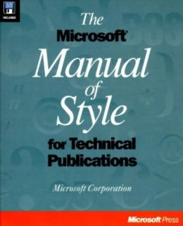 The Microsoft Manual of Style for Technical Publications: Professional Advice and Reliable Standards for Publishing Technical Information
