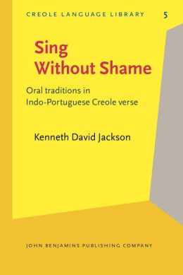 Sing Without Shame (Creole Language Library #5): Oral Traditions in Indo-Portuguese Creole Verse