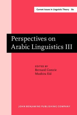 Perspectives on Arabic Linguistics: (Current Issues in Linguistic Theory Series) Papers from the 3rd Annual Symposium on Arabic Linguistics. Salt Lake City, Utah 1989