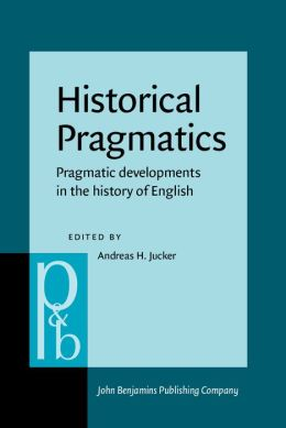 Historical Pragmatics: Pragmatic Developments in the History of English