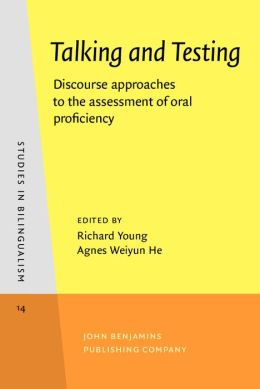 Talking and Testing: Discourse Approaches to the Assessment of Oral Proficiency (Studies in Bilingualism #14)