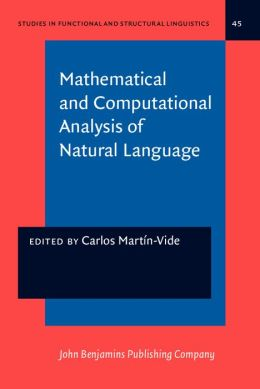 Mathematical and Computational Analysis of Natural Language: Selected Papers from the 2nd International Conference on Mathematical Linguistics, Tarragona, 1996 (Studies in Functional and Structural Linguistics Series #45)