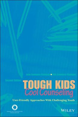 Tough Kids, Cool Counseling: User-Friendly Approaches with Challenging Youth