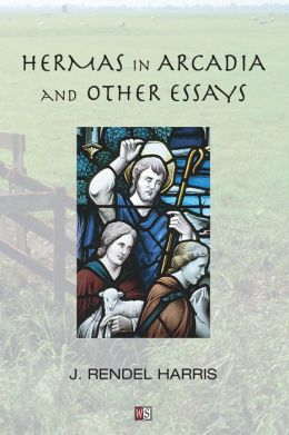 Hermas in Arcadia: And other Essays