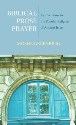 Biblical Prose Prayer: As a Window to the Popular Religion of Ancient Israel