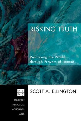 Risking Truth: Reshaping the World through Prayers of Lament