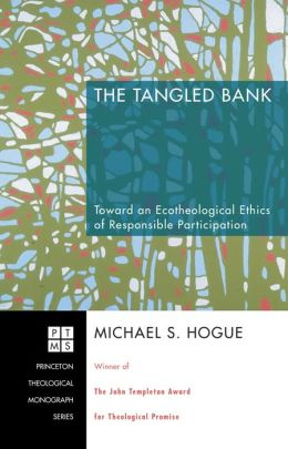 The Tangled Bank: Toward an Ecotheological Ethics of Responsible Participation