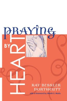 Praying by Heart: Prayers for Personal Devotion and Public Worship