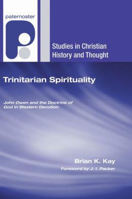 Trinitarian Spirituality: John Owen and the Doctrine of God in Western Devotion
