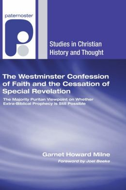 The Westminster Confession of Faith and the Cessation of Special Revelation: The Majority Puritan Viewpoint on Whether Extra-Biblical Prophecy is Still Possible