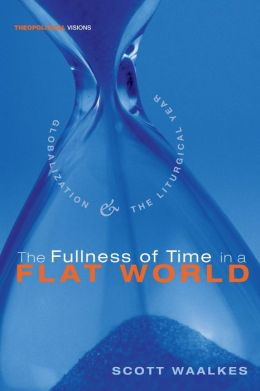 The Fullness of Time in a Flat World: Globalization and the Liturgical Year