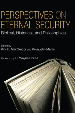 Perspectives on Eternal Security: Biblical, Historical, and Philosophical Perspectives