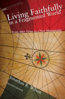 Living Faithfully in a Fragmented World: From 'After Virtue' to a New Monasticism