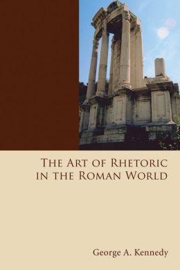 The Art of Rhetoric in the Roman World: 300 B. C.-A. D. 300