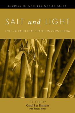 Salt and Light, Volume 1: More Lives of Faith That Shaped Modern China