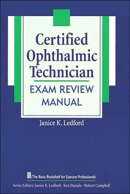 The Certified Ophthalmic Technician Exam Review Manual