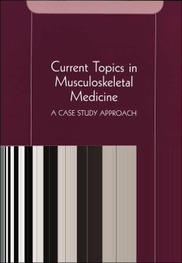 Current Topics In Musculoskeletal Medicine: A Case Study Approach