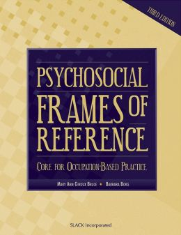Psychosocial Frames Of Reference: Core for Occupation- Based Practice