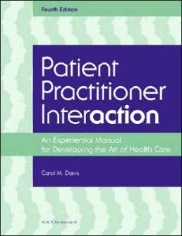 Patient Practitioner Interaction: An Experimental Manual for Developing the Art of Healthcare