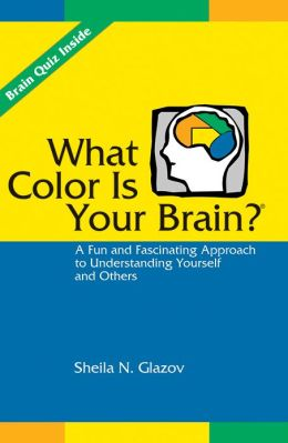 What Color is Your Brain?: A Fun and Fascinating Approach to Understanding Yourself and Others