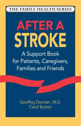 After a Stroke: A Support Book for Patients, Caregivers, Families and Friends