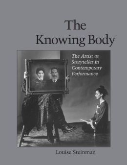 Knowing Body: The Artist as Storyteller in Contemporary Performance