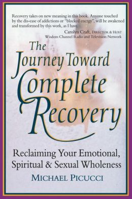 The Journey toward Complete Recovery: Reclaiming Your Emotional, Spiritual and Sexual Wholeness