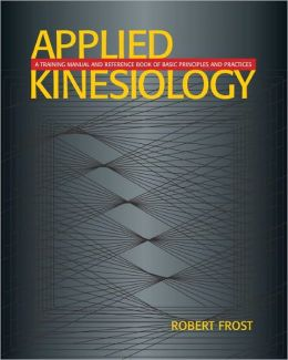 Applied Kinesiology 2 Ed; A Training Manual and Reference Book of Basic Principles and Practices
