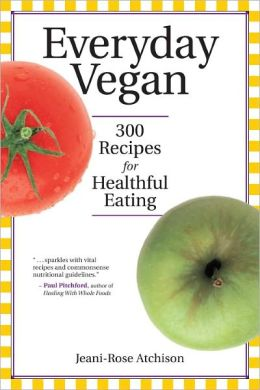 Everyday Vegan: 300 Recipes for Healthful Eating