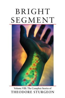 Bright Segment: The Complete Stories of Theodore Sturgeon