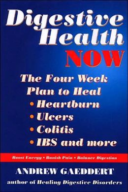 Digestive Health Now: The Four Week Plan to Heal Heartburn, Ulcers, Colitis, IBS and More