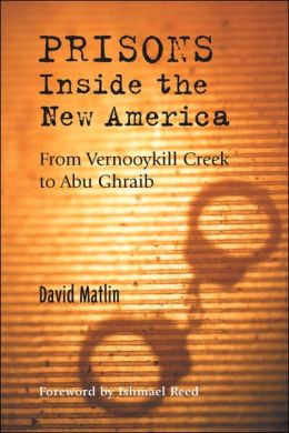Prisons: Inside the New America: From Vernooykill Creek to Abu Ghraib