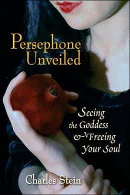 Persephone Unveiled: Seeing the Goddess and Freeing Your Soul