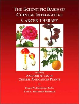 The Scientific Basis of Chinese Integrative Cancer Therapy: Including a Color Atlas of Chinese Anticancer Plants