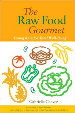 Raw Food Gourmet: Going Raw for Total Well-Being