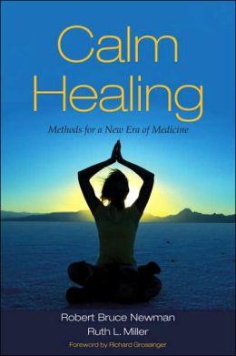 Calm Healing: Methods for a New Era of Medicine