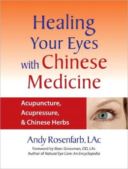 Healing Your Eyes with Chinese Medicine: Acupuncture, Acupressure, and Chinese Herbs