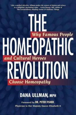 Homeopathic Revolution: Famous People and Cultural Heros Who Choose Homeopathy